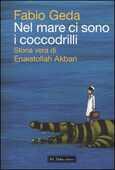 Libro Nel mare ci sono i coccodrilli. Storia vera di Enaiatollah Akbari Fabio Geda