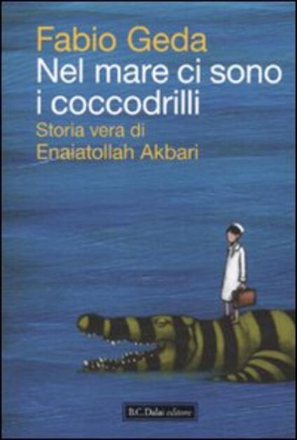 Nel mare ci sono i coccodrilli. Storia vera di Enaiatollah Akbari - Fabio Geda - copertina