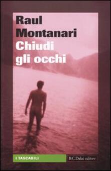 Chiudi gli occhi - Raul Montanari - copertina