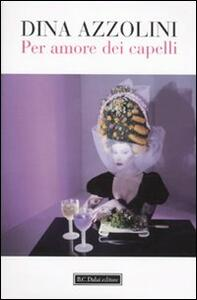Libro Per amore dei capelli Dina Azzolini