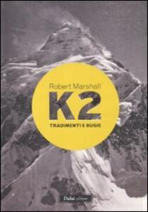 Libro K2. Tradimenti e bugie Robert Marshall