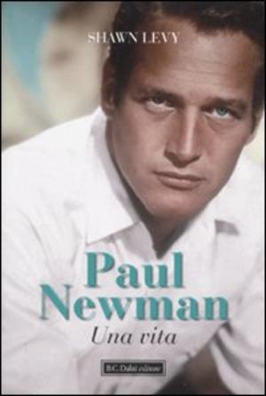 Paul Newman. Una vita