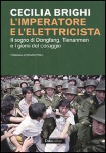 Libro L' imperatore e l'elettricista. Il sogno di Dongfang, Tienanmen e i giorni del coraggio Cecilia Brighi