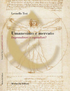 Libro Umanesimo e mercato. Imprenditori o capitalisti? Leonello Tosi