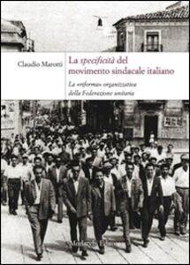 La specificità del movimento sindacale italiano. La «riforma» organizzativa della Federazione Unitaria