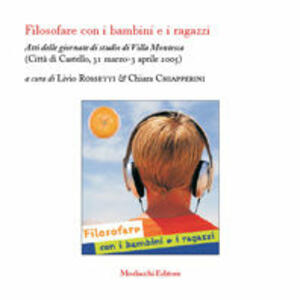 Filosofare con i bambini e i ragazzi. Atti delle Giornate di studio (Città di Castello, 31 marzo-3 aprile 2006)