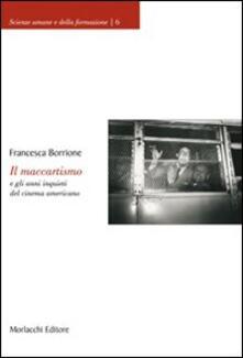 Il maccartismo e gli anni inquieti del cinema americano - Francesca Borrione - copertina