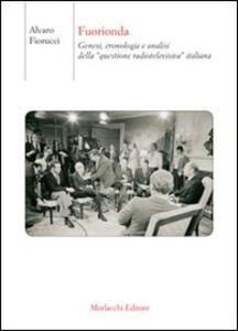 Fuorionda. Genesi, cronologia e analisi della «questione radiotelevisiva» italiana