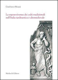 La sopravvivenza dei culti tradizionali nell'Italia tardoantica e altomedievale