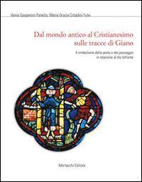 Dal mondo antico al Cristianesimo sulle tracce di Giano. Il simbolismo della porta e del passaggio in relazione al Dio bifronte
