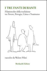 I tre fanti duranti. Filastrocche della tradizione tra Tevere, Perugia, Càina e Trasimeno