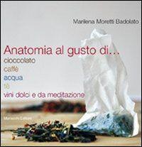 Anatomia al gusto di cioccolato, caffè, acqua, té, vini dolci e da meditazione