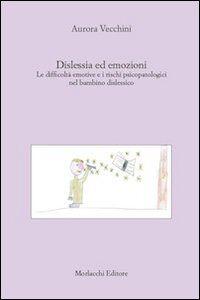 Dislessia ed emozioni. Le difficoltà emotive e i rischi psicopatologici nel bambino dislessico