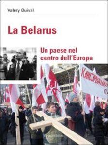 La Belarus. Un paese nel centro dell'Europa