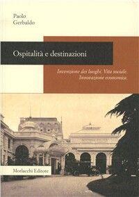 Ospitalità e destinazioni. Invenzione dei luoghi. Vita sociale. Innovazione economica
