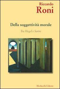 Della soggettività morale. Tra Hegel e Sartre