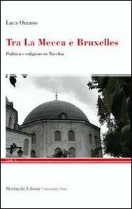 Tra La Mecca e Bruxelles. Politica e religione in Turchia