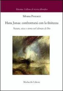 Hans Jonas. Confrontarsi con le finitezza. Natura, etica e storia nel silenzio di Dio