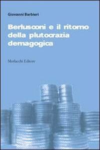 Berlusconi e il ritorno della plutocrazia demagogica