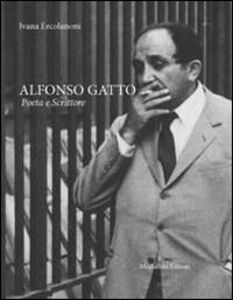 Alfonso Gatto. Poeta e scrittore