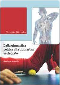 Dalla ginnastica pelvica alla ginnastiva vertebrale. Per donne e uomini. Con DVD