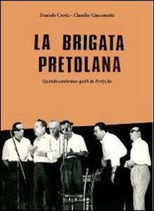 La brigata pretolana. Quando cantavano quelli de Pret(o)la. Con CD Audio