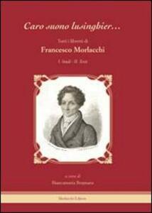 «Caro suono lusinghier...». Tutti i libretti di Francesco Morlacchi: Studi-Testi