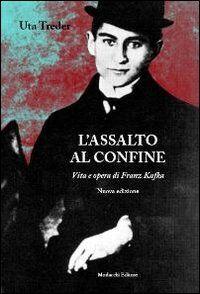 L' assalto al confine. Vita e opere di Franz Kafka