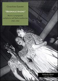Segnale radio. Musica e propaganda radiofonica nell'Italia nazifascista (1943-1945)
