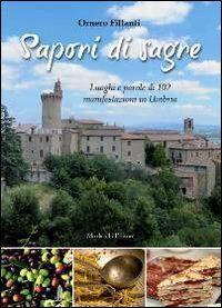 Sapori di sagre. Luoghi e parole di 102 manifestazioni in Umbria