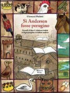 Si Andersen fusse perugino. Nove novelle di Hans C. Andersen tradotte in lingua perugina e in italiano moderno. Con CD Audio