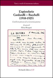 L' epistolario Cardarelli-Bacchelli (1910-1925). L'archivio privato di un'amicizia poetica - Vincenzo Cardarelli,Riccardo Bacchelli - copertina