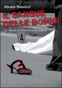 Il sangue delle donne. Cronache di femminicidi in Umbria
