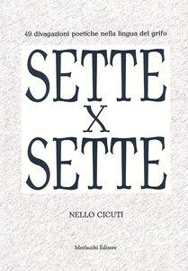 Sette x sette. 49 divagazioni poetiche nella lingua del Grifo