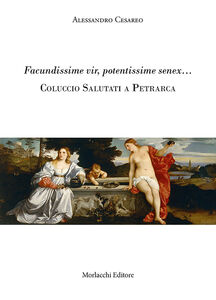 Facundissime vir, potentissime senex... Coluccio Salutati a Petrarca