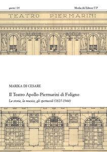 Il teatro Apollo-Piermarini di Foligno. La storia, la musica, gli spettacoli (1827-1944). Con CD-ROM