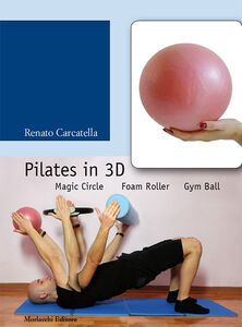Pilates in 3D. Magic circle, foam roller, gym ball. Con DVD