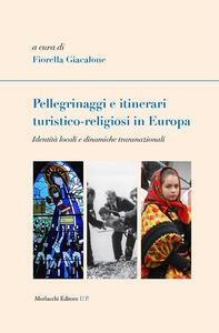 Pellegrinaggi e itinerari turistico-religiosi in Europa. Identità locali e dinamiche transnazionali