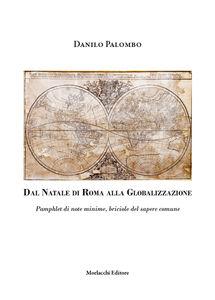 Dal Natale di Roma alla globalizzazione. Pamphlet di note minime, briciole del sapere comune