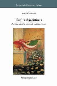 Libro L' unità discontinua. Poesia e identità nazionale nel Novecento Monica Venturini