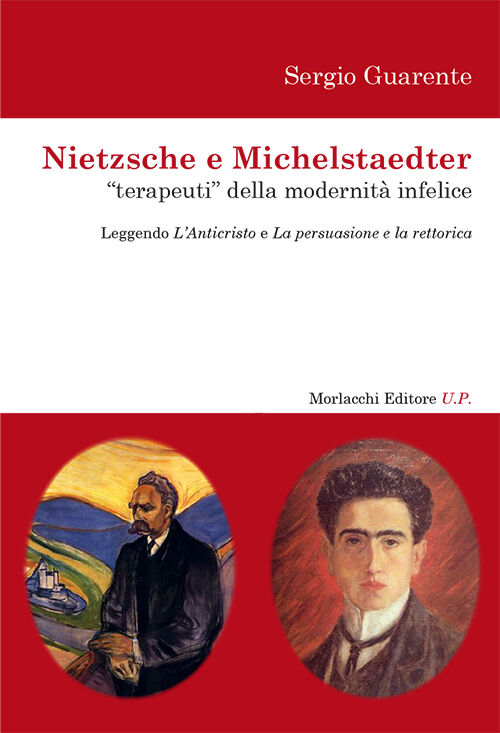 Nietzsche e Michelstaedter «terapeuti» della modernità infelice. Leggendo l'Anticristo e La persuasione e La rettorica