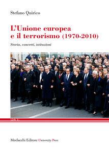 Foto Cover di L' Unione Europea e il terrorismo (1970-2010). Storia, concetti, istituzioni, Libro di Stefano Quirico, edito da Morlacchi