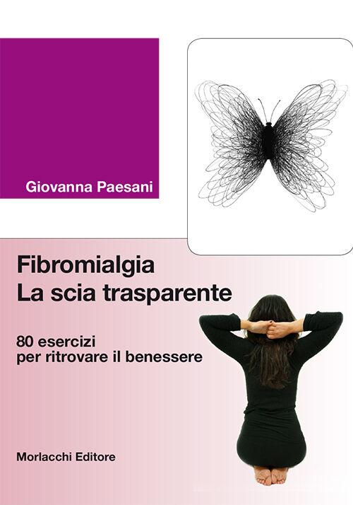 Fibromialgia. La scia trasparente. 80 esercizi per ritrovare il benessere