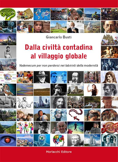 Dalla civiltà contadina al villaggio globale. Vademecum per non perdersi nei labirinti della modernità
