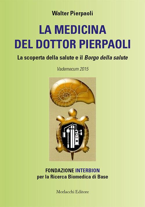 La medicina del dottor Pierpaoli. La scoperta della salute e il Borgo della salute. Vademecum 2015. Fondazione INTERBION per la ricerca biomedica di base