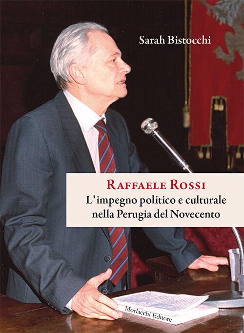 Raffaele Rossi. L'impegno politico e culturale nella Perugia del Novecento