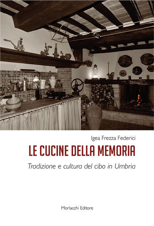 Le cucine della memoria. Tradizione e cultura del cibo in Umbria