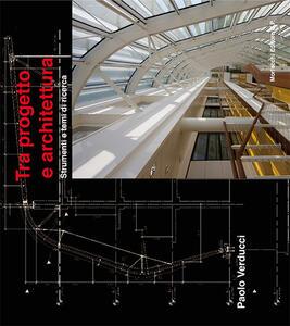 Tra progetto e architettura. Strumenti e temi di ricerca