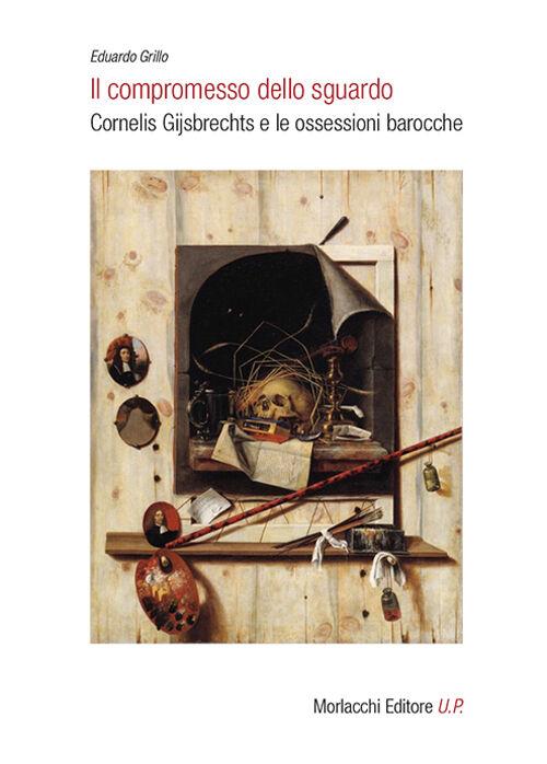 Il compromesso dello sguardo. Cornelis Gijsbrechts e le ossessioni barocche