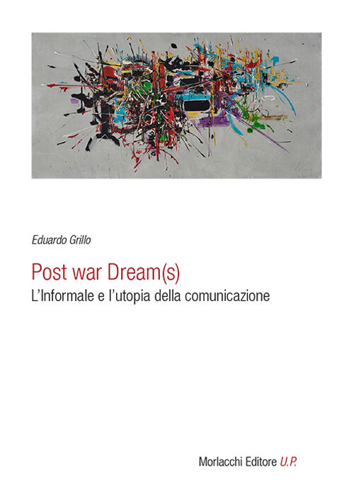 Post war dream(s). L'informale e l'utopia della comunicazione